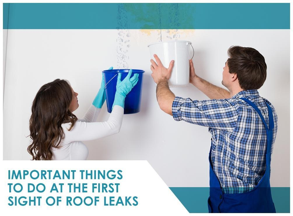 Important Things To Do At The First Sight Of Roof Leaks