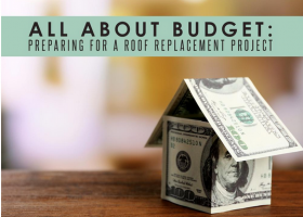 All About Budget: Preparing for a Roof Replacement Project