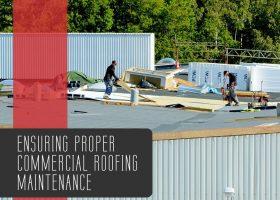 Ensuring Proper Commercial Roofing Maintenance