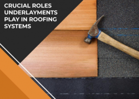 Crucial Roles Underlayments Play in Roofing Systems