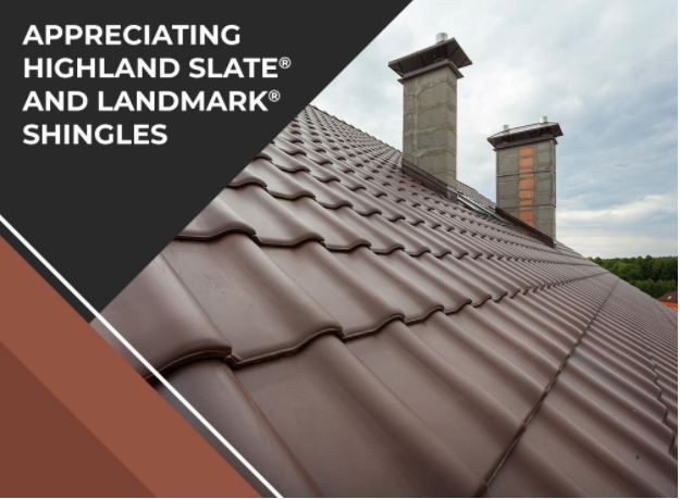 Appreciating Highland Slate® and Landmark® Shingles